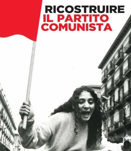 Ricostruire il Partito Comunista